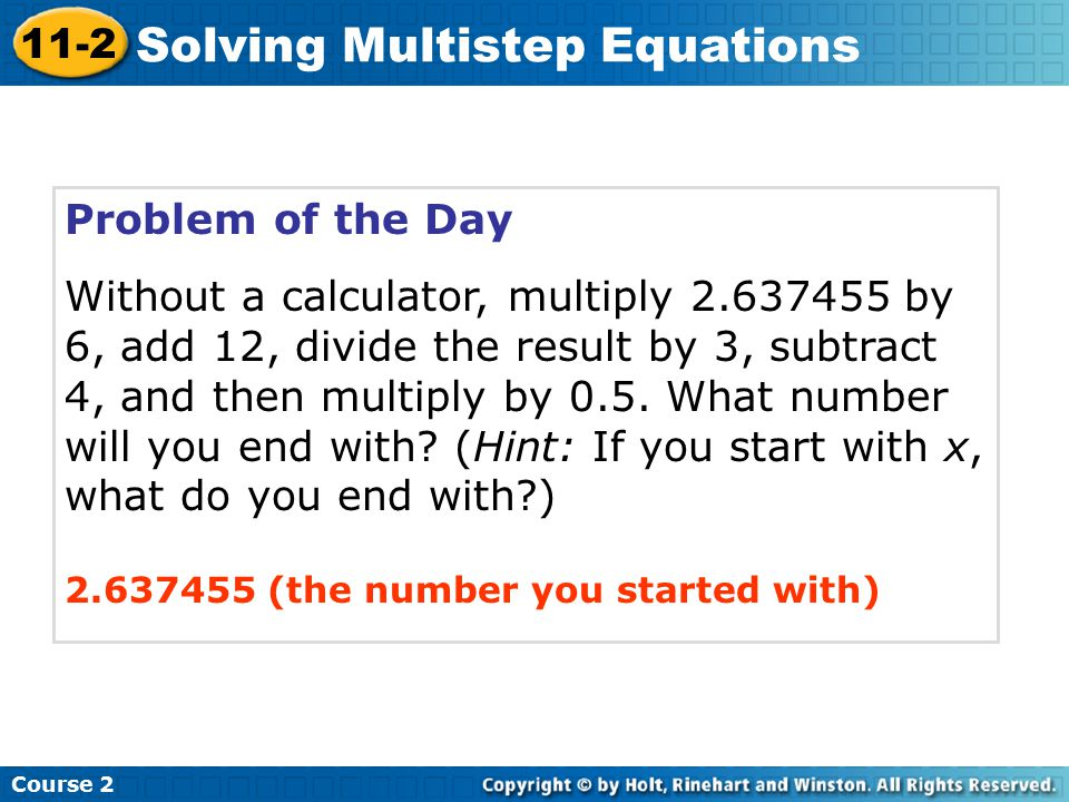 Problem of the Day Without a calculator, multiply 2.637455 by 6, add 12, divide the result by 3, subtract 4, and then multiply by 0.5.