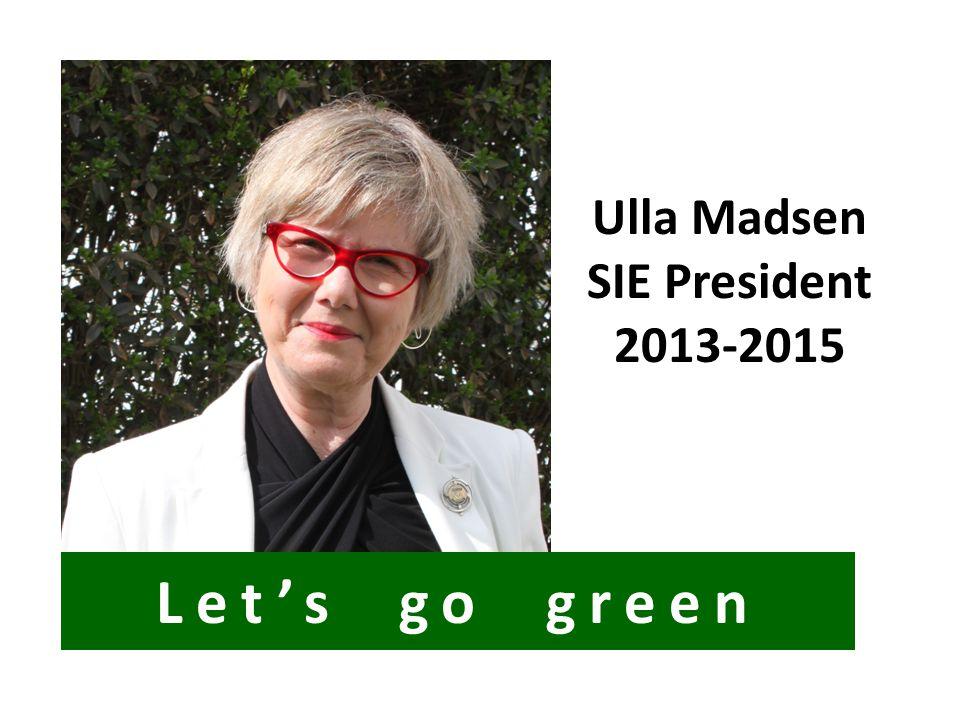 Ulla Madsen SIE President 2013-2015 Let's go green