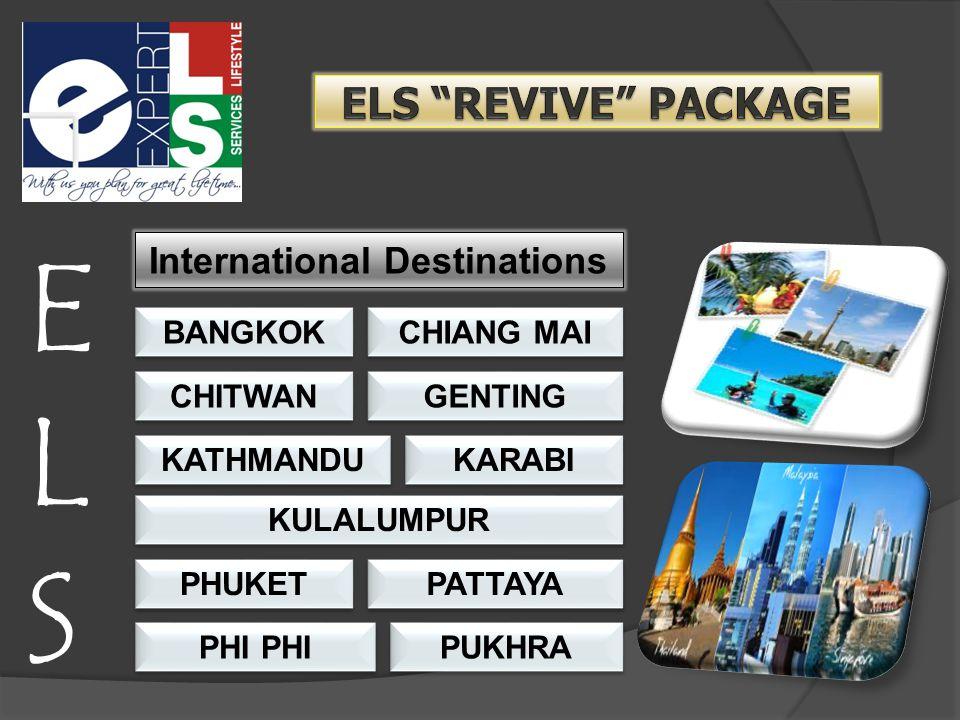 ELSELS International Destinations BANGKOK CHIANG MAI CHITWAN GENTING KATHMANDU KARABI PHUKET PATTAYA KULALUMPUR PUKHRA PHI
