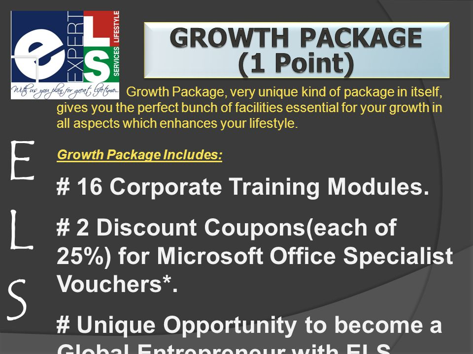 ELSELS Growth Package, very unique kind of package in itself, gives you the perfect bunch of facilities essential for your growth in all aspects which enhances your lifestyle.