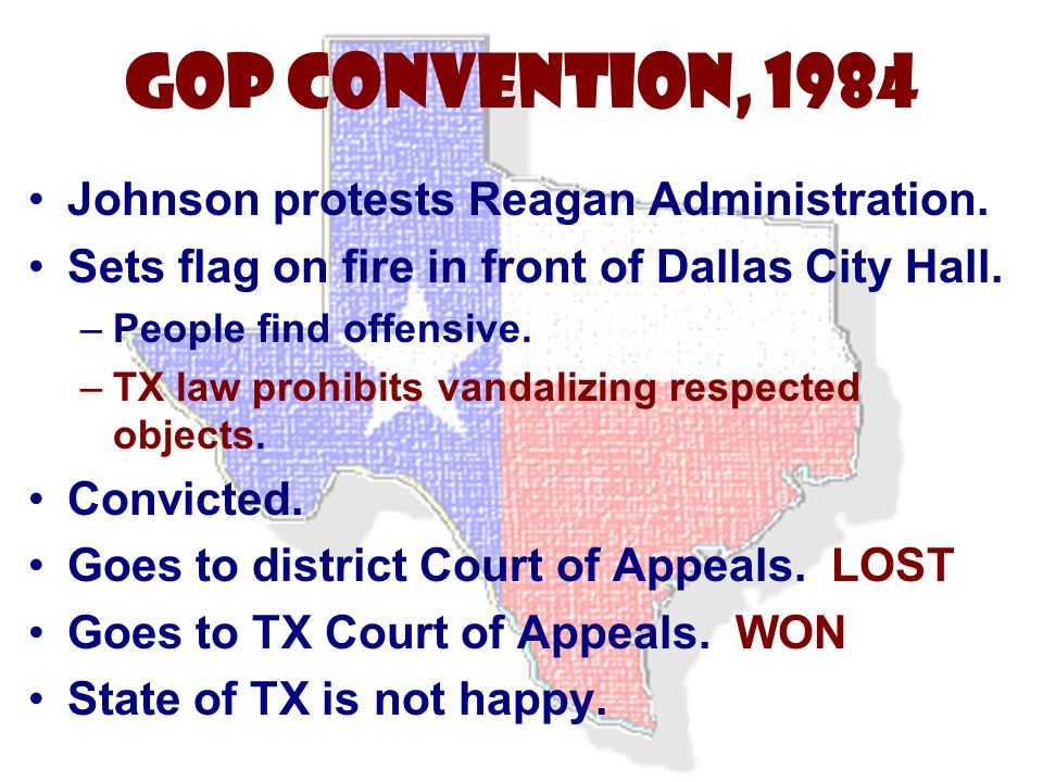 Johnson protests Reagan Administration. Sets flag on fire in front of Dallas City Hall. –People find offensive. –TX law prohibits vandalizing respecte