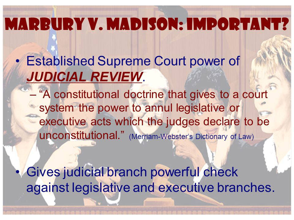 "Established Supreme Court power of JUDICIAL REVIEW. –""A constitutional doctrine that gives to a court system the power to annul legislative or executi"