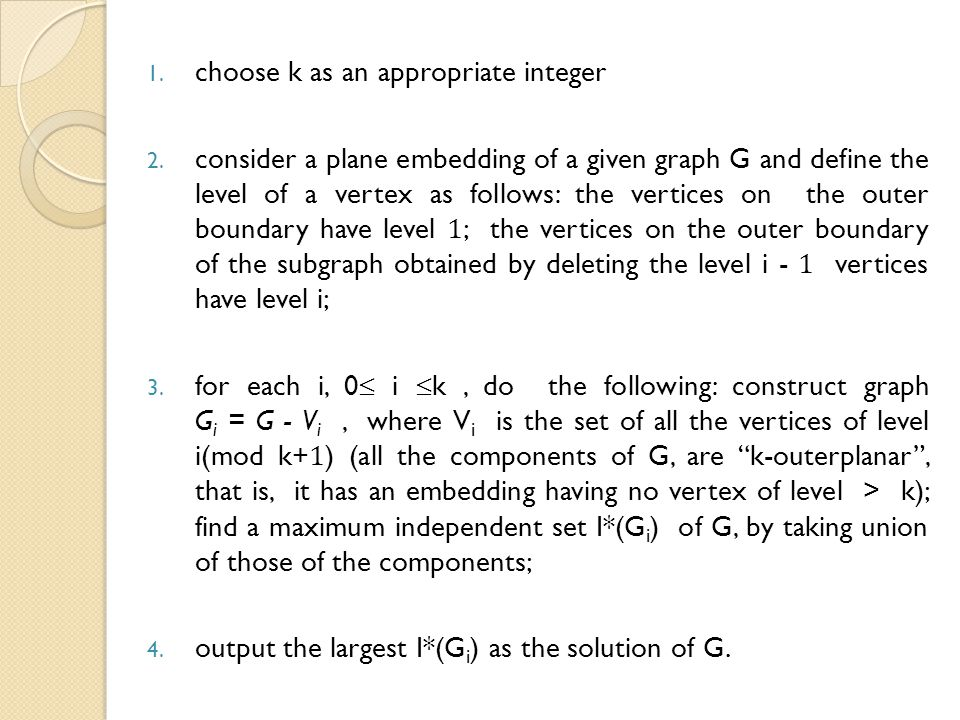 1. choose k as an appropriate integer 2. consider a plane embedding of a given graph G and define the level of a vertex as follows: the vertices on th