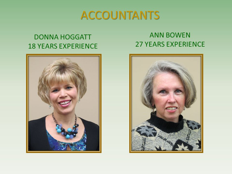 ACCOUNTANTS DONNA HOGGATT 18 YEARS EXPERIENCE ANN BOWEN 27 YEARS EXPERIENCE