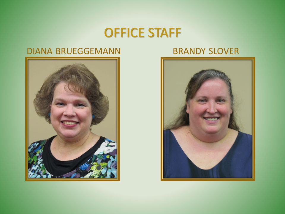 OFFICE STAFF OFFICE STAFF DIANA BRUEGGEMANN BRANDY SLOVER