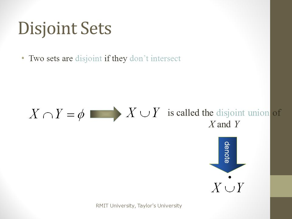 RMIT University, Taylor's University Disjoint Sets Two sets are disjoint if they don't intersect is called the disjoint union of X and Y denote