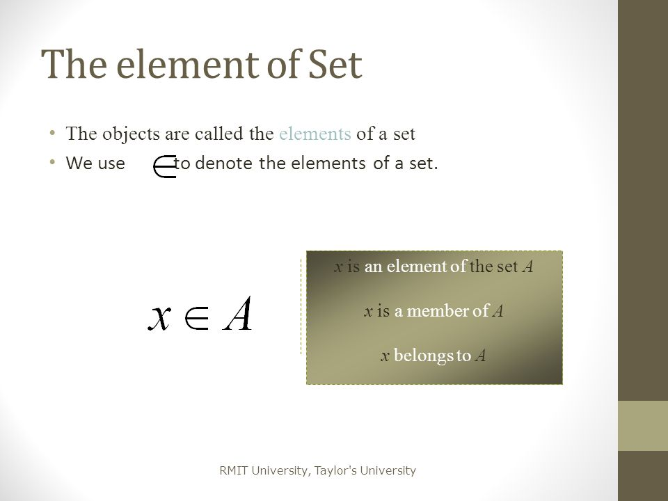 RMIT University, Taylor s University Operations on Sets The union of X and Y The set of all elements in X or Y The intersection of X and Y The set of all elements in X and Y