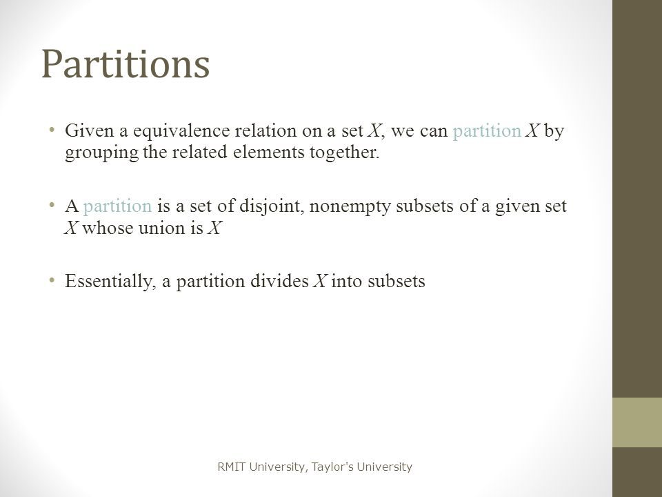 RMIT University, Taylor's University Partitions Given a equivalence relation on a set X, we can partition X by grouping the related elements together.