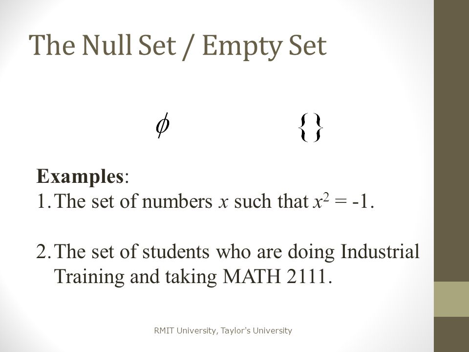 RMIT University, Taylor s University Infinite Sets The set of all nonnegative integers N = {1, 2, 3, …} (often used) N = {0, 1, 2, 3, …} (in Maurer & Ralston) The set of all integers Z = {…, -2, -1, 0, 1, 2, …} The set of all rational numbers Q (quotients of integers or fractions ) The set of all real numbers, R Countably infinite or Countable Uncountably infinite or Uncountable