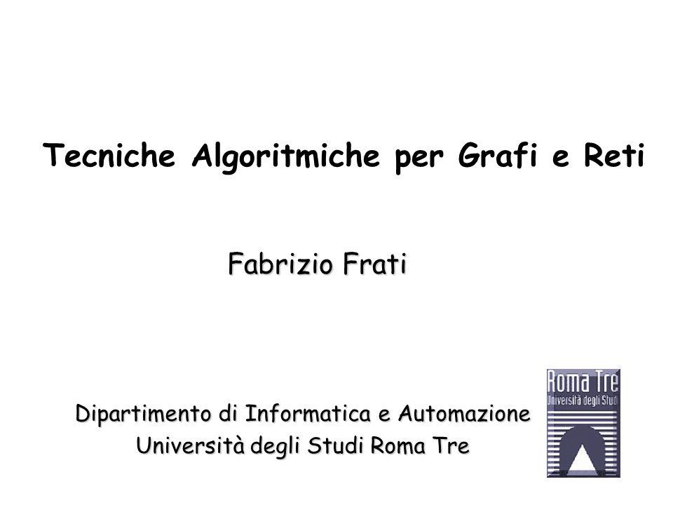 Fabrizio Frati Dipartimento di Informatica e Automazione Università degli Studi Roma Tre Tecniche Algoritmiche per Grafi e Reti