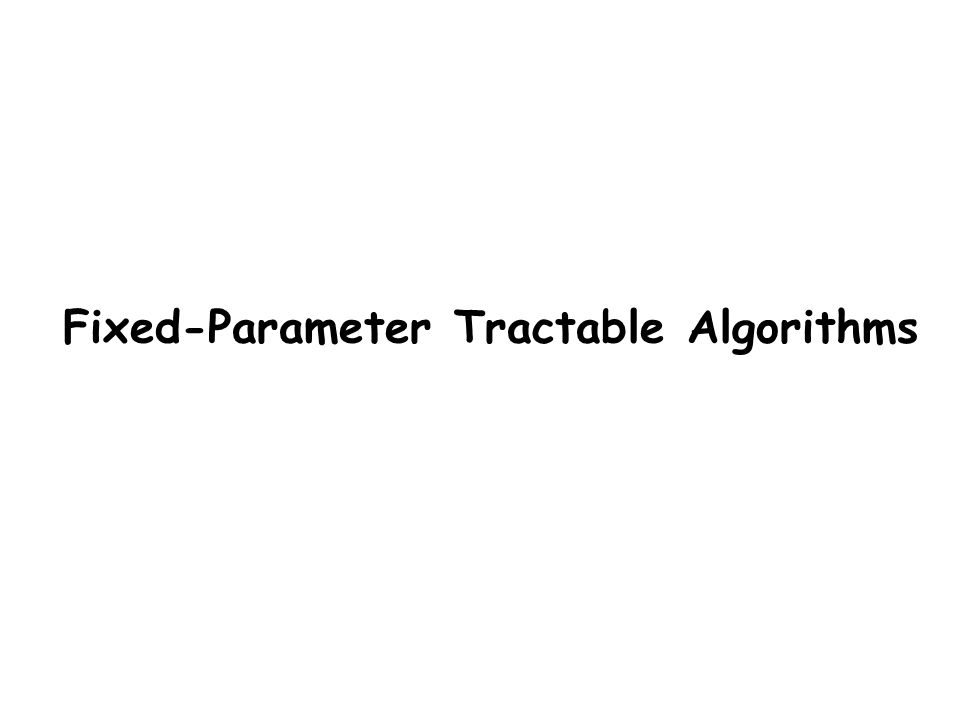 Fixed-Parameter Tractable Algorithms