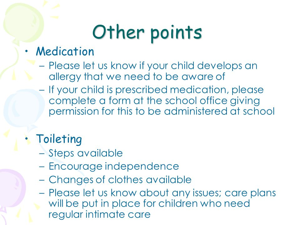 Other points Medication –Please let us know if your child develops an allergy that we need to be aware of –If your child is prescribed medication, ple