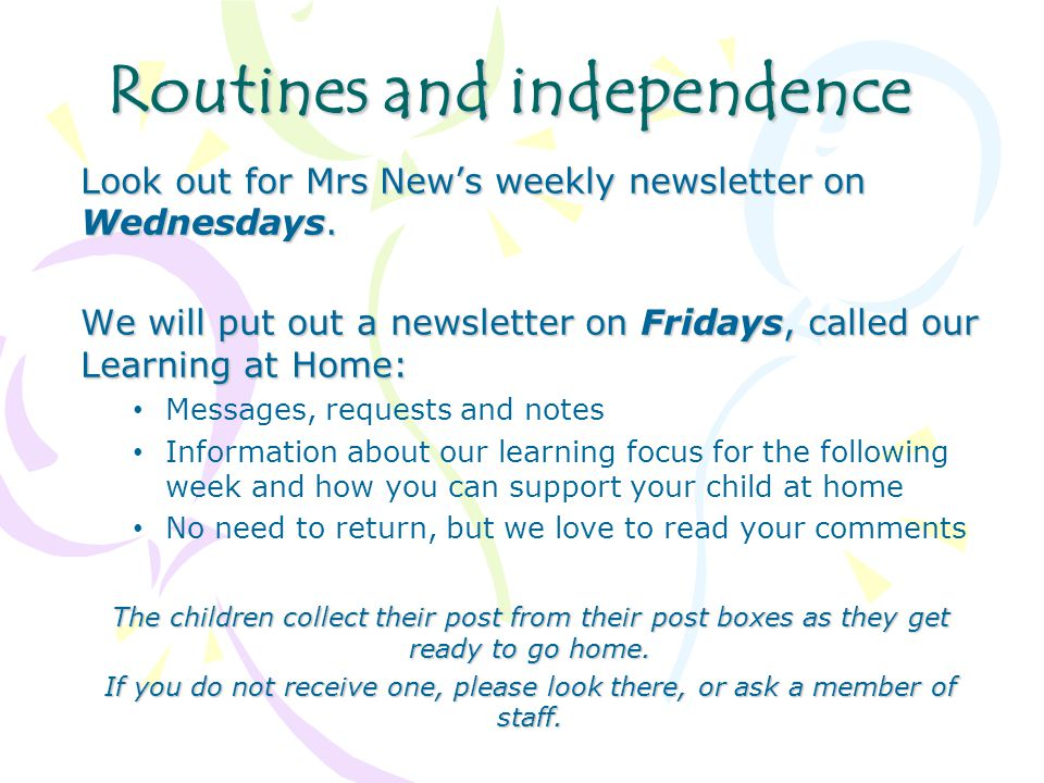 Routines and independence Look out for Mrs New's weekly newsletter on Wednesdays.