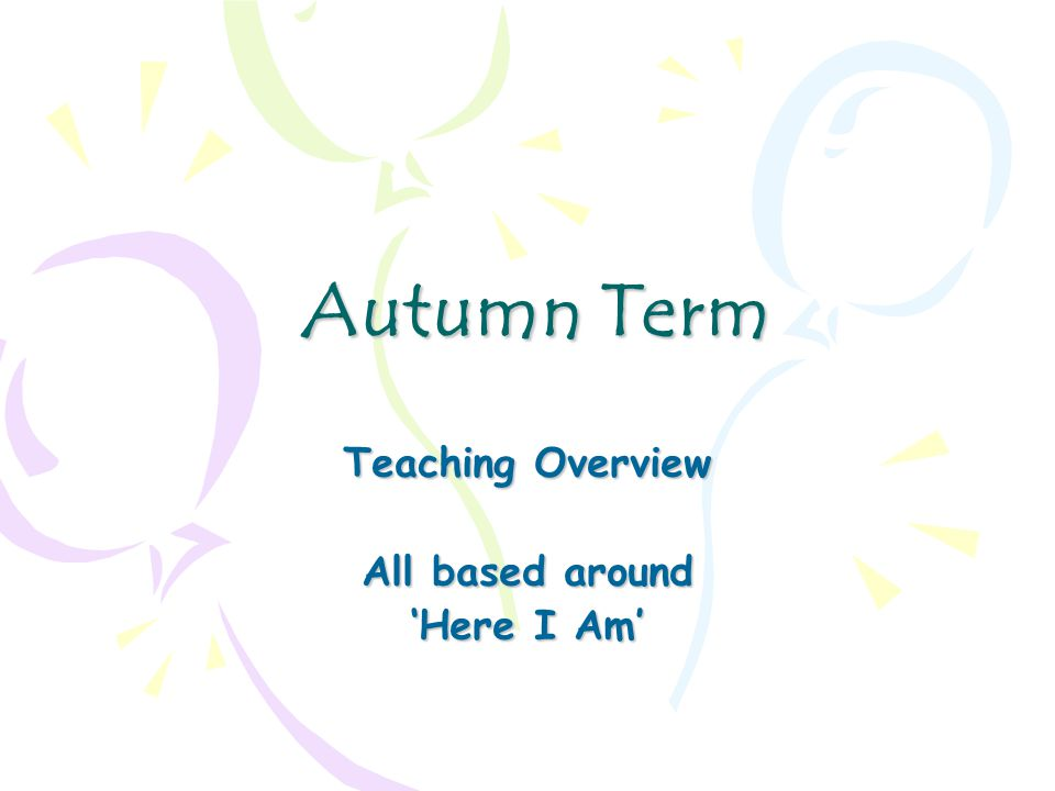 Autumn Term Teaching Overview All based around 'Here I Am'