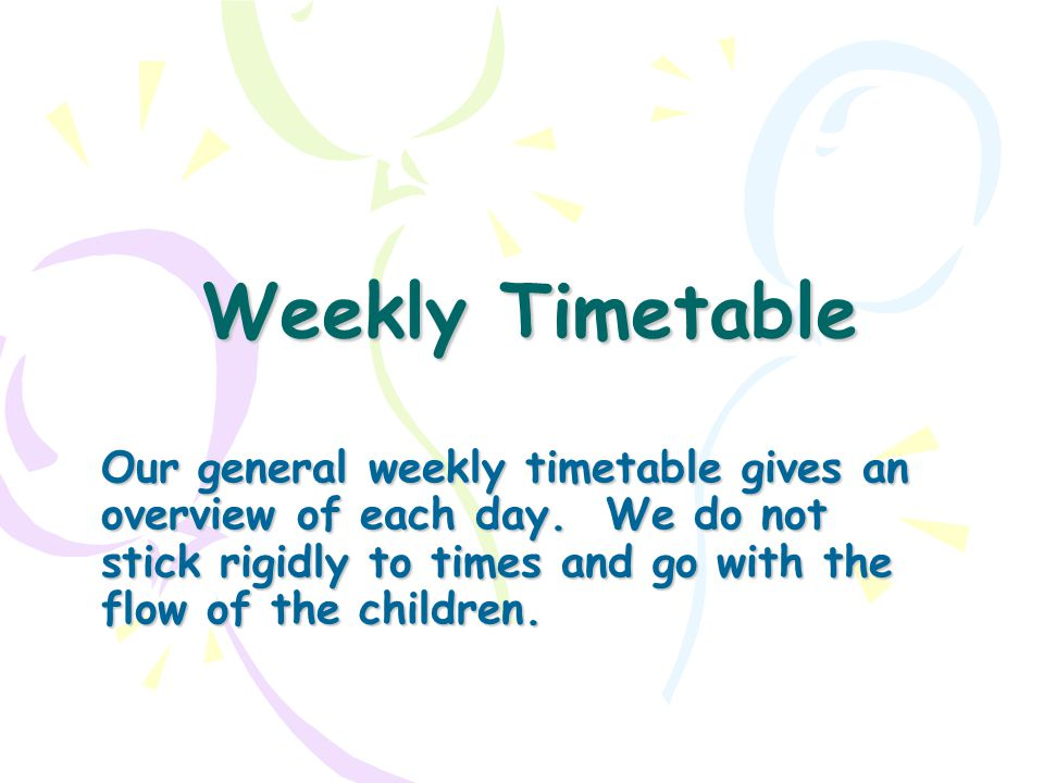 Weekly Timetable Our general weekly timetable gives an overview of each day.