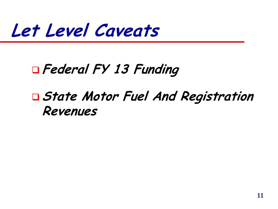 11 Let Level Caveats  Federal FY 13 Funding  State Motor Fuel And Registration Revenues