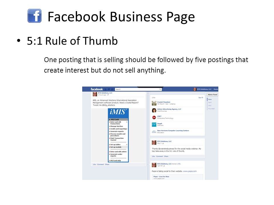 Facebook Business Page 5:1 Rule of Thumb One posting that is selling should be followed by five postings that create interest but do not sell anything.