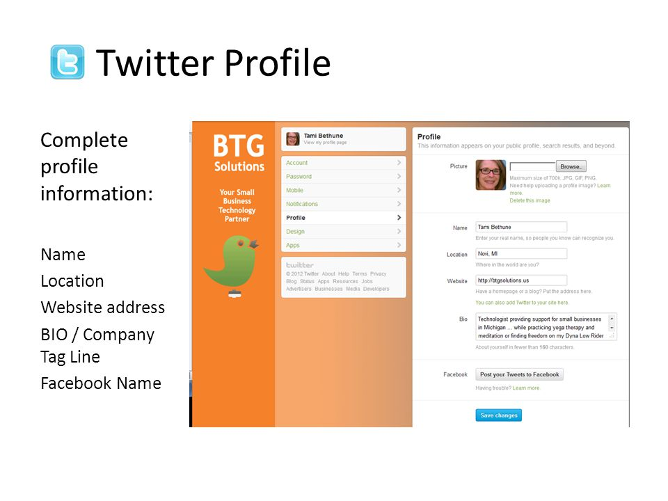 Twitter Profile Complete profile information: Name Location Website address BIO / Company Tag Line Facebook Name