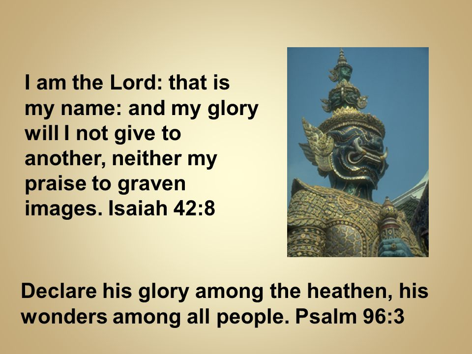 Declare his glory among the heathen, his wonders among all people.