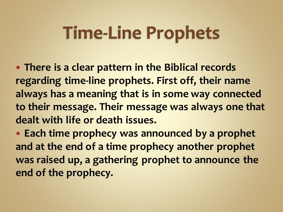 There is a clear pattern in the Biblical records regarding time-line prophets.