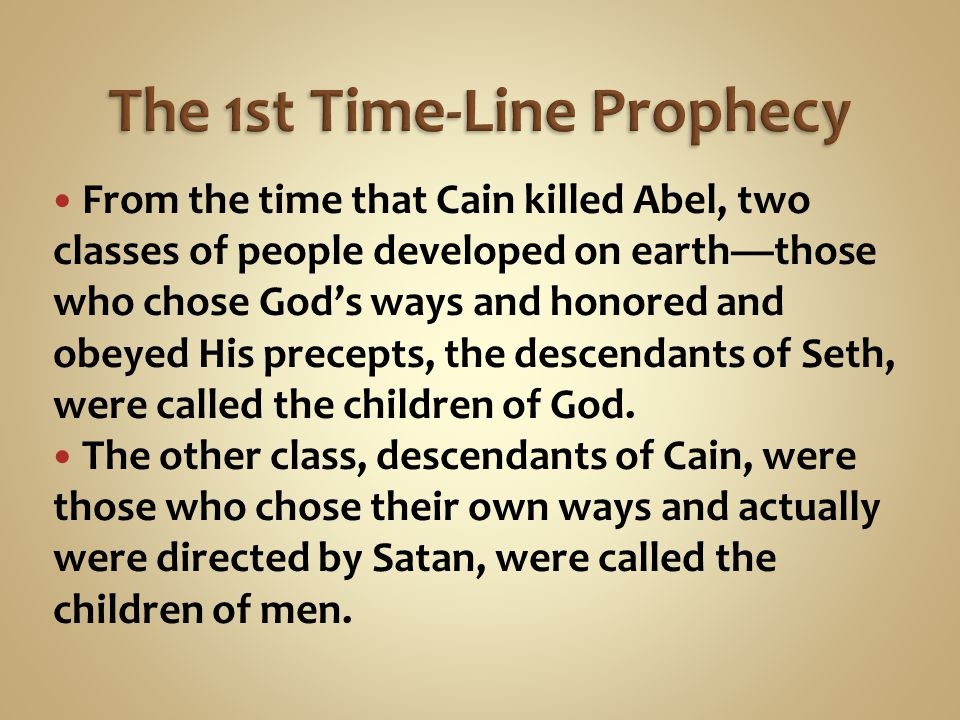 From the time that Cain killed Abel, two classes of people developed on earth—those who chose God's ways and honored and obeyed His precepts, the descendants of Seth, were called the children of God.
