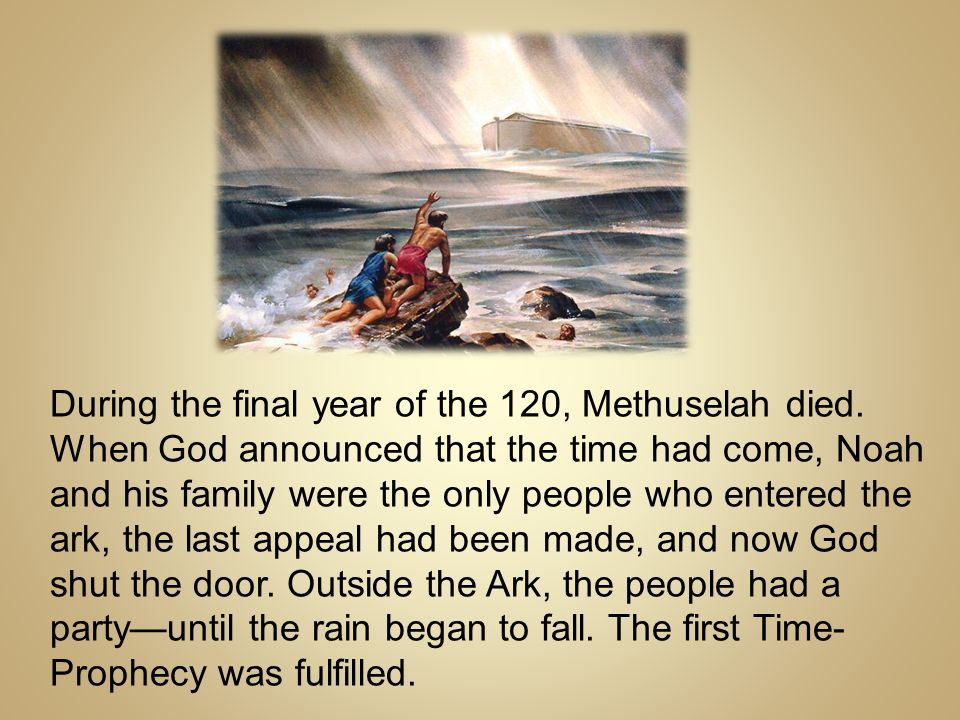 During the final year of the 120, Methuselah died.