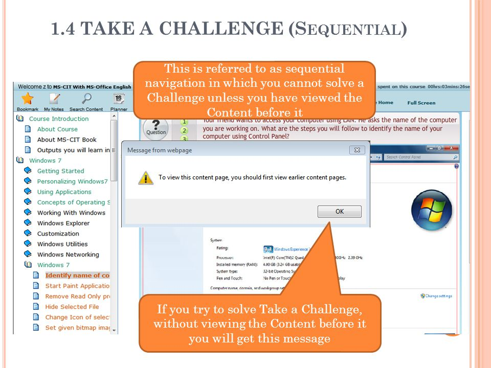 1.4 TAKE A CHALLENGE (S EQUENTIAL ) If you try to solve Take a Challenge, without viewing the Content before it you will get this message This is referred to as sequential navigation in which you cannot solve a Challenge unless you have viewed the Content before it