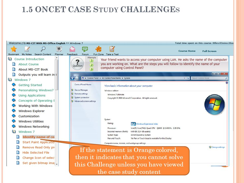 If the statement is Orange colored, then it indicates that you cannot solve this Challenge unless you have viewed the case study content 1.5 ONCET CASE S TUDY CHALLENGE S