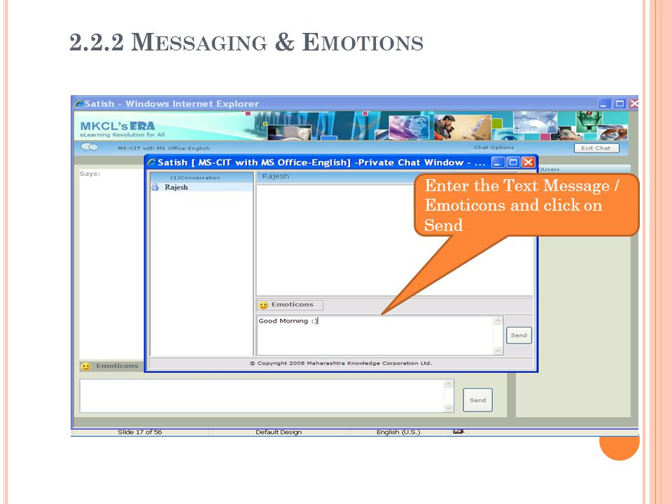 Enter the Text Message / Emoticons and click on Send 2.2.2 M ESSAGING & E MOTIONS