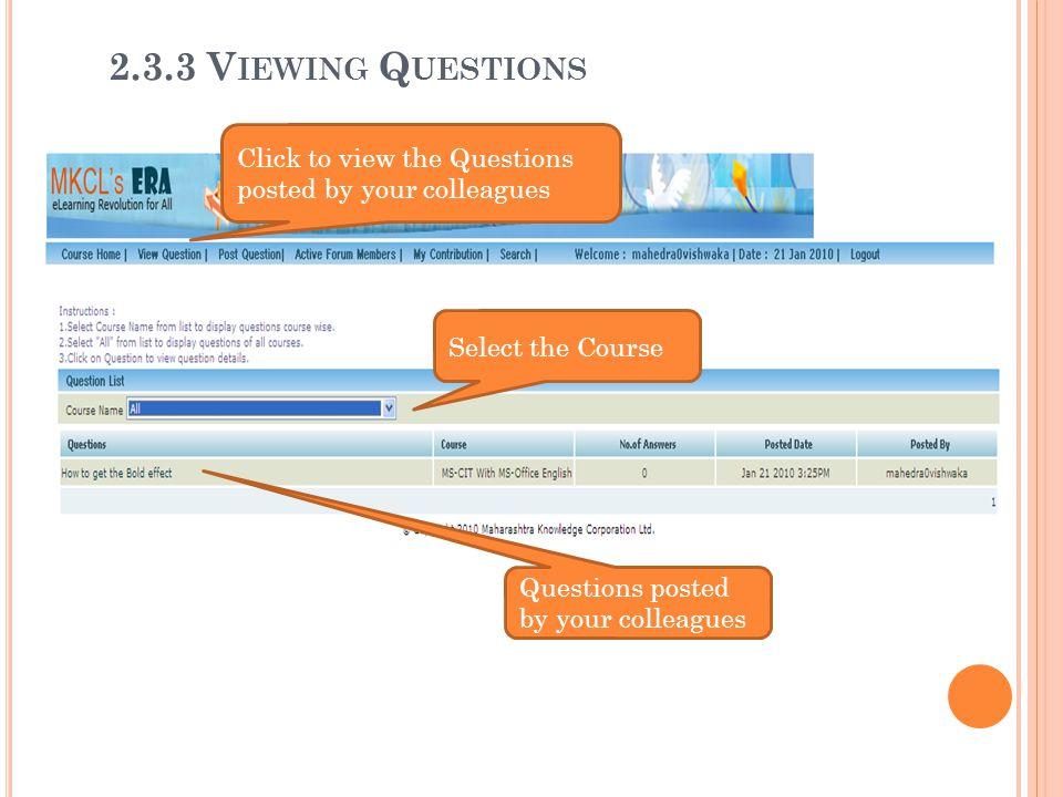 Click to view the Questions posted by your colleagues Select the Course Questions posted by your colleagues 2.3.3 V IEWING Q UESTIONS
