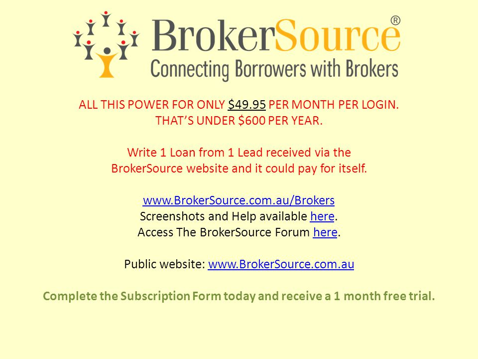 ALL THIS POWER FOR ONLY $49.95 PER MONTH PER LOGIN. THAT'S UNDER $600 PER YEAR. Write 1 Loan from 1 Lead received via the BrokerSource website and it