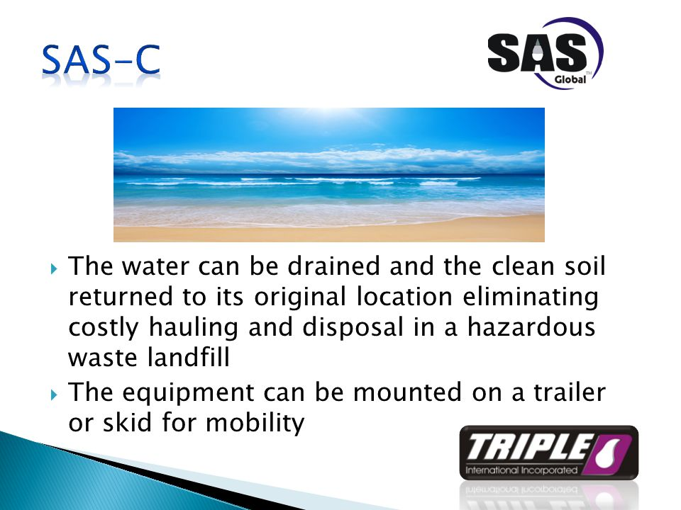  The water can be drained and the clean soil returned to its original location eliminating costly hauling and disposal in a hazardous waste landfill  The equipment can be mounted on a trailer or skid for mobility