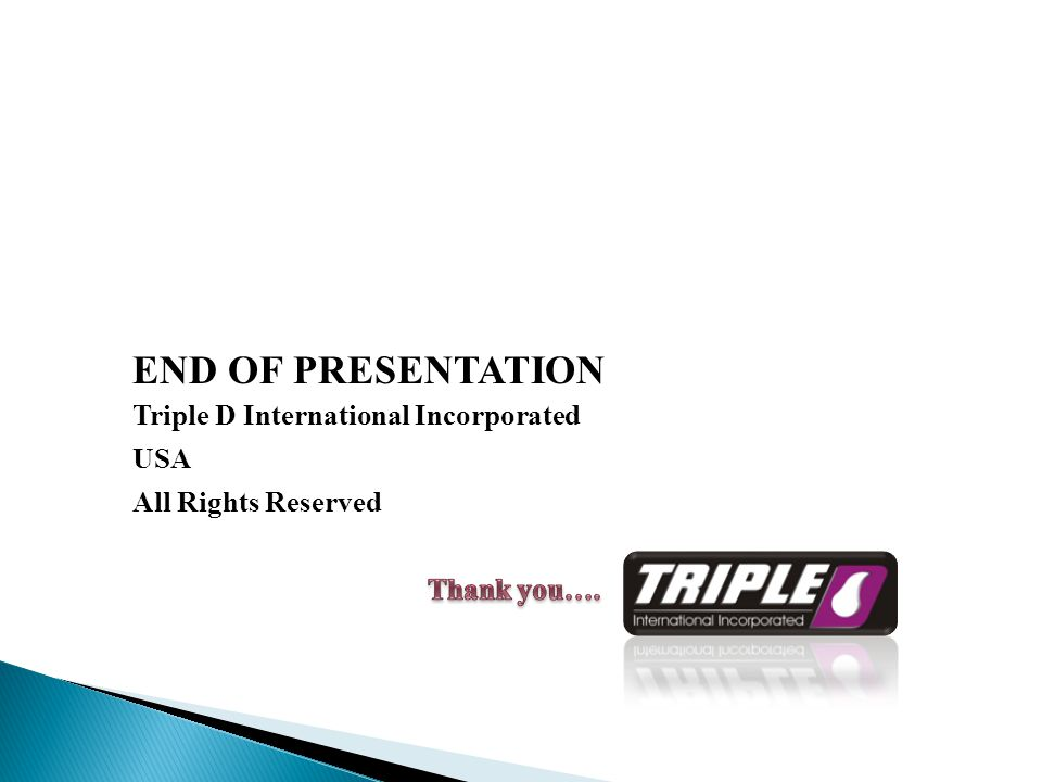END OF PRESENTATION Triple D International Incorporated USA All Rights Reserved