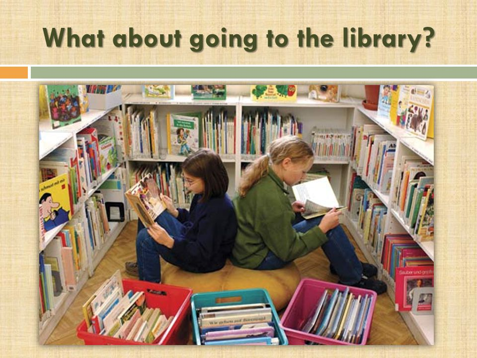 What about going to the library?