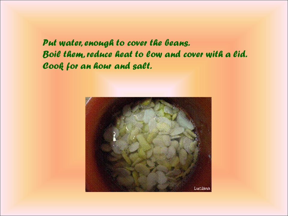 "This is the traditional way to cook dried beans and peeled, whose preparation has been called ""lyrical symphonic poem"". It takes time, care and possib"