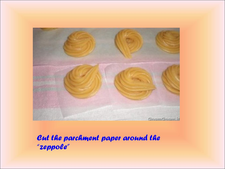 "Use a pastry bag to pour the mixture and make ""zeppole"""