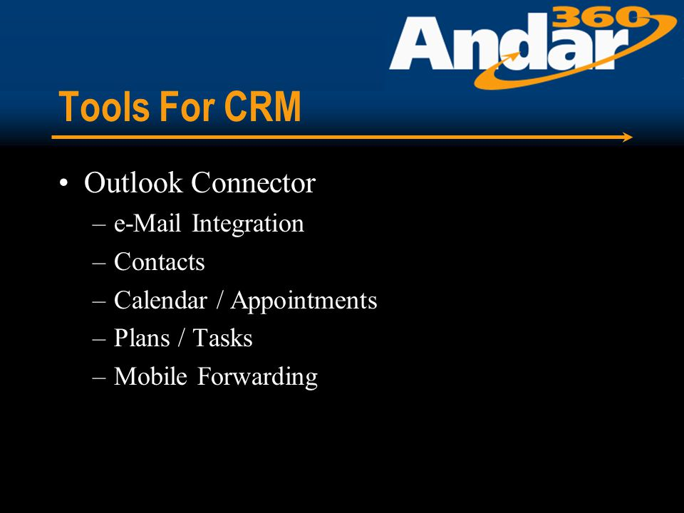 Tools For CRM Outlook Connector –e-Mail Integration –Contacts –Calendar / Appointments –Plans / Tasks –Mobile Forwarding