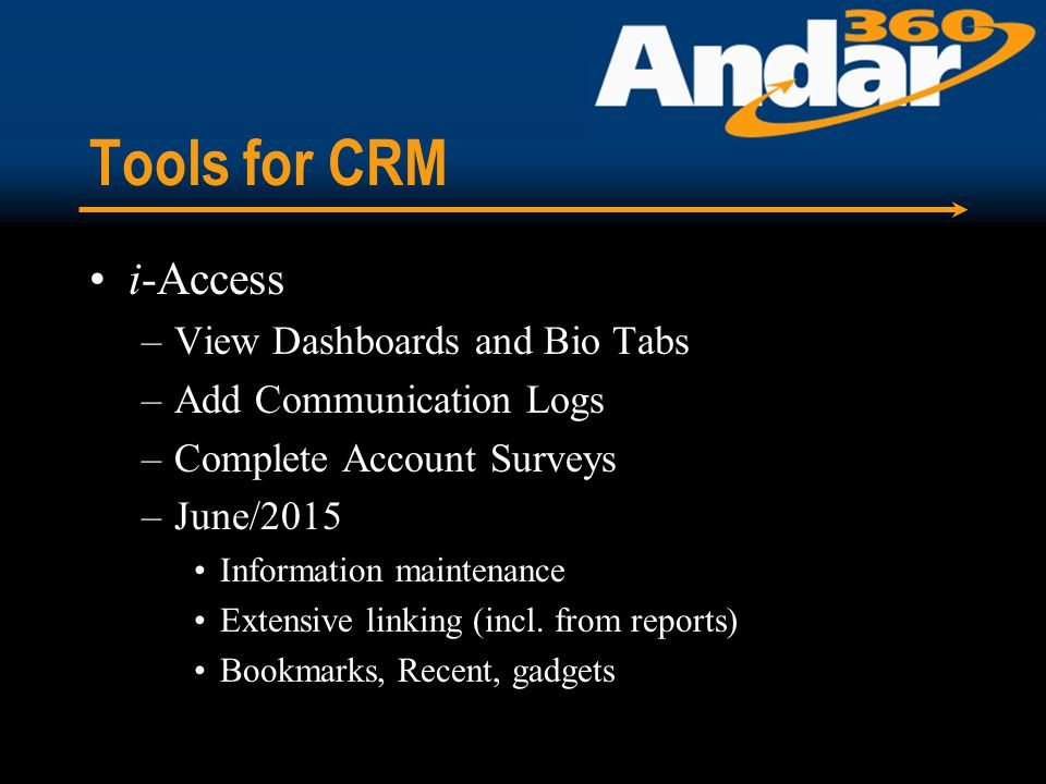 Tools for CRM i-Access –View Dashboards and Bio Tabs –Add Communication Logs –Complete Account Surveys –June/2015 Information maintenance Extensive linking (incl.