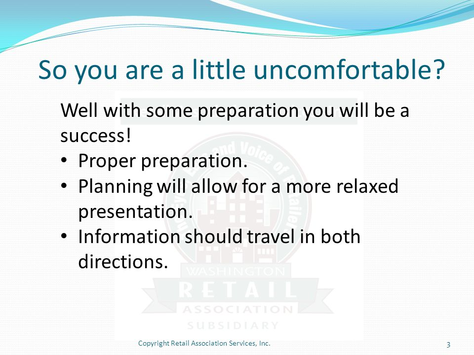 So you are a little uncomfortable. Well with some preparation you will be a success.