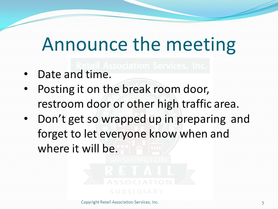 Announce the meeting Copyright Retail Association Services, Inc.5 Date and time.