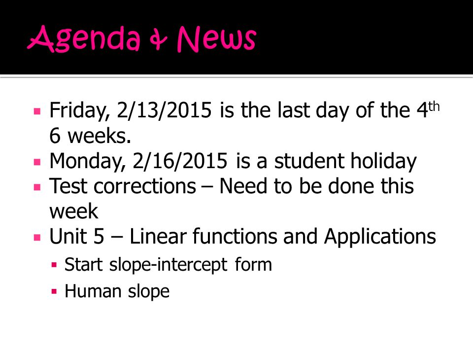  Friday, 2/13/2015 is the last day of the 4 th 6 weeks.