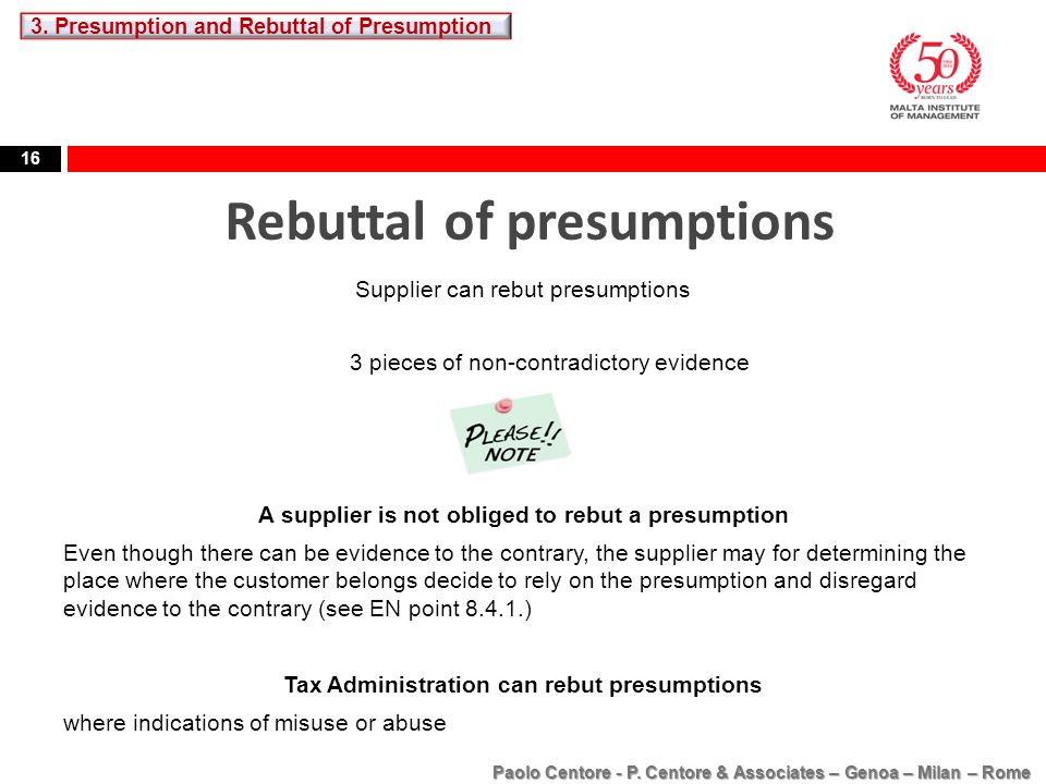 16 Rebuttal of presumptions Supplier can rebut presumptions 3 pieces of non-contradictory evidence A supplier is not obliged to rebut a presumption Ev