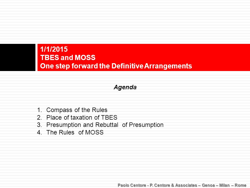 1/1/2015 TBES and MOSS One step forward the Definitive Arrangements Agenda 1.Compass of the Rules 2.Place of taxation of TBES 3.Presumption and Rebutt