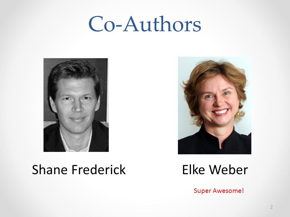 2 Co-Authors Shane FrederickElke Weber Super Awesome!