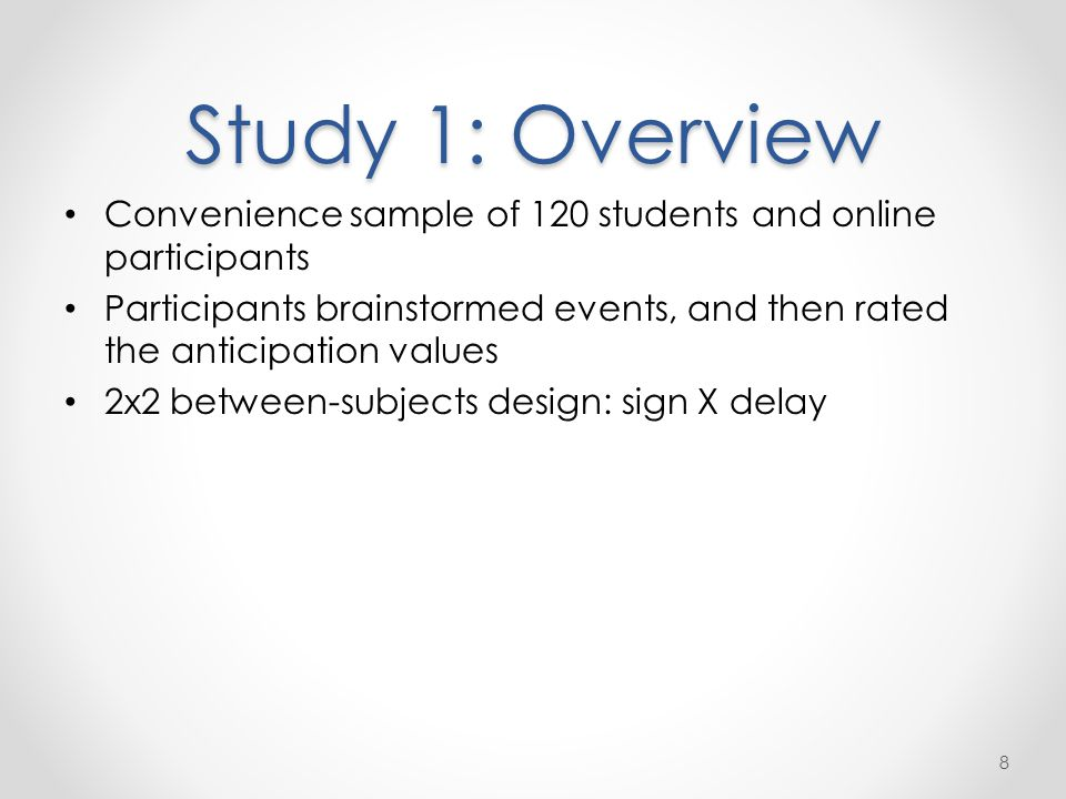 Study 1: Overview Convenience sample of 120 students and online participants Participants brainstormed events, and then rated the anticipation values 2x2 between-subjects design: sign X delay 8