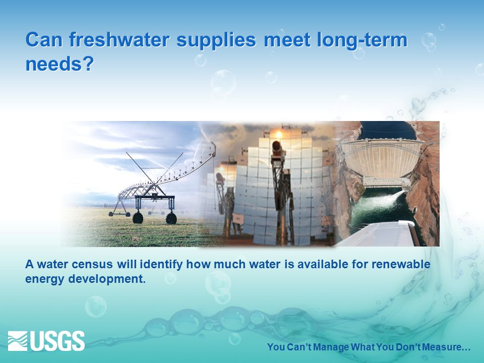 You Can't Manage What You Don't Measure… Can freshwater supplies meet long-term needs.