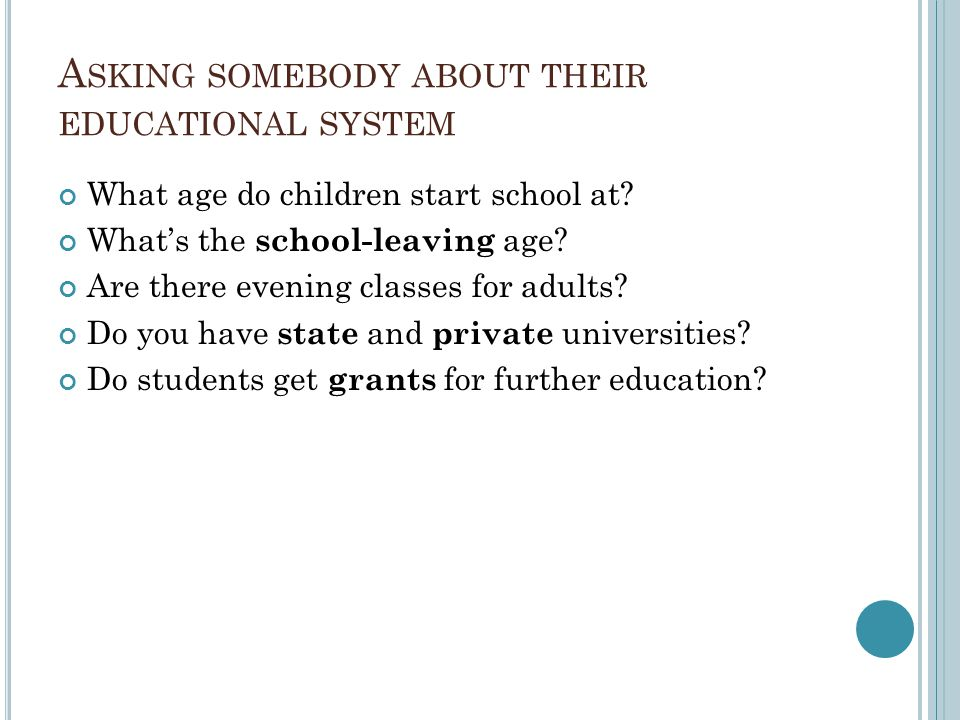 A SKING SOMEBODY ABOUT THEIR EDUCATIONAL SYSTEM What age do children start school at.