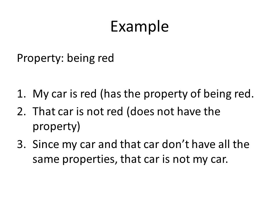 Example Property: being red 1.My car is red (has the property of being red.