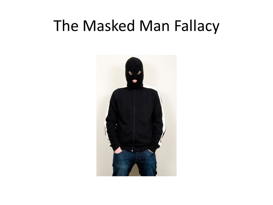 The Masked Man Fallacy