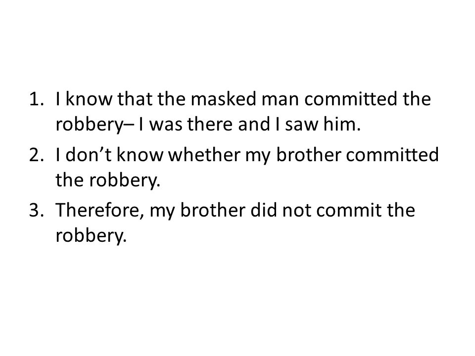 1.I know that the masked man committed the robbery– I was there and I saw him.